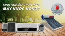 Những kinh nghiệm chọn mua máy nước nóng bạn nên biết